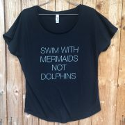 Swim with Mermaids not Dolphins tee
